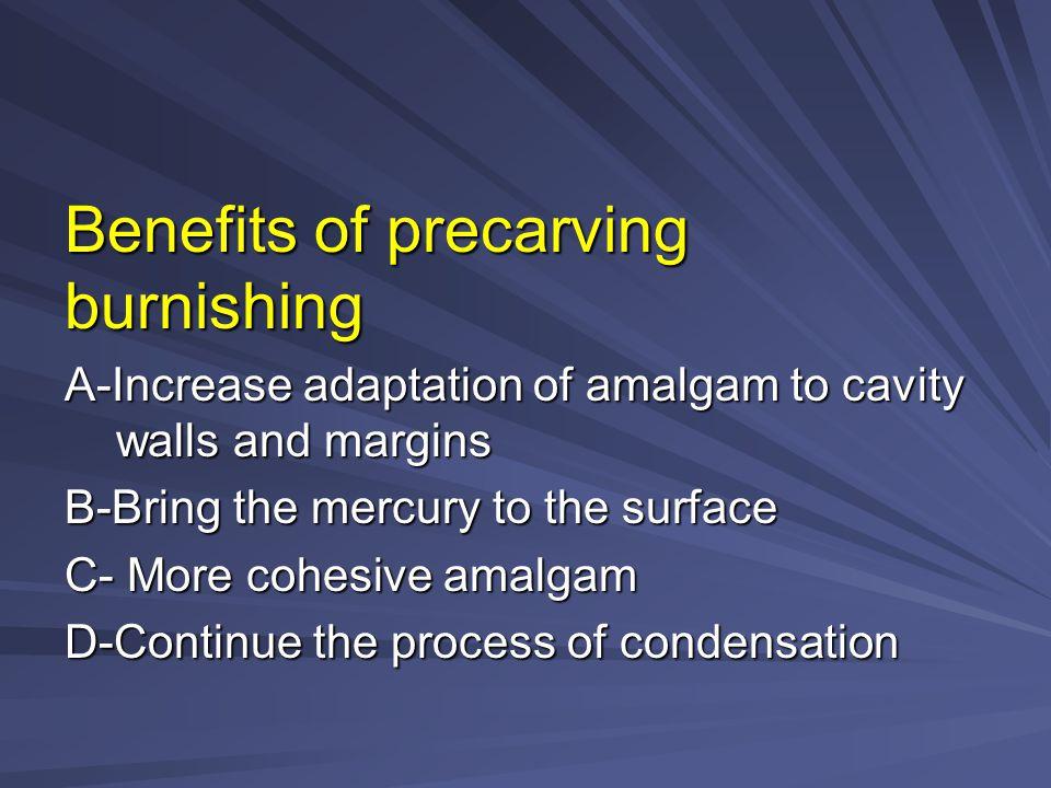 Benefits of precarving burnishing