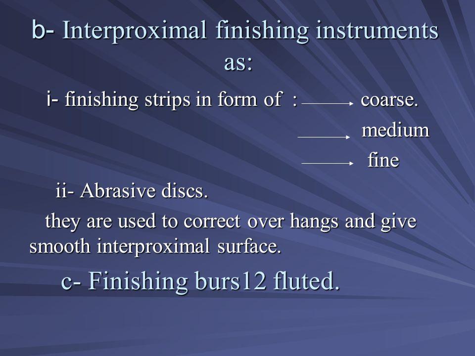 b- Interproximal finishing instruments as:
