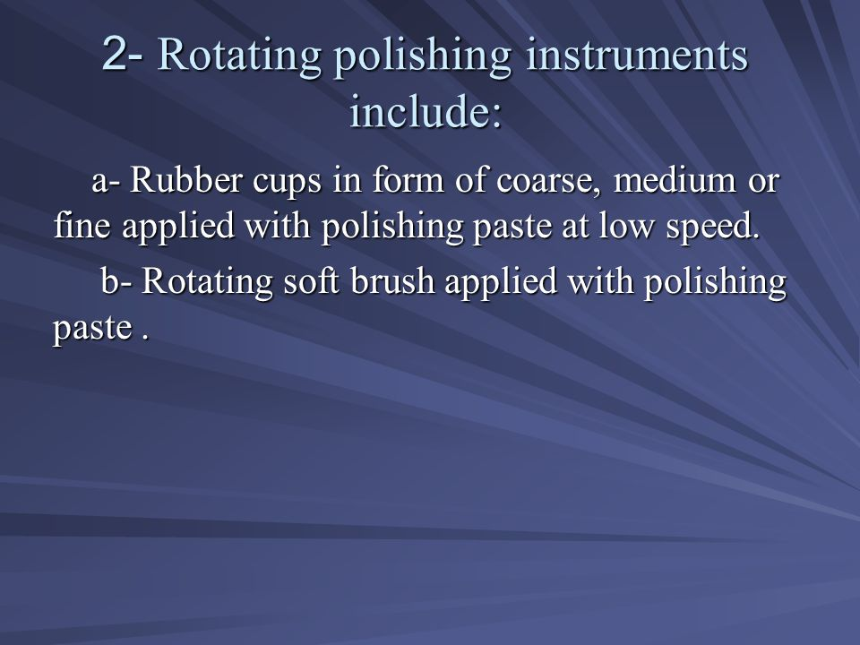 2- Rotating polishing instruments include: