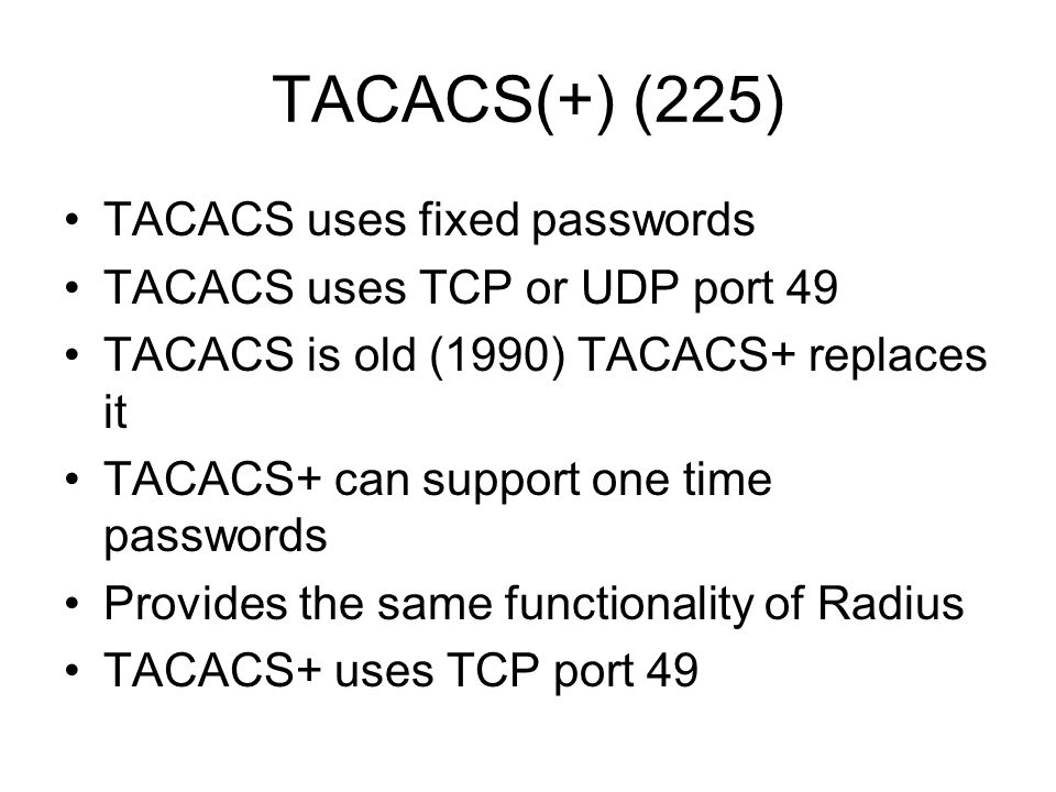 TACACS(+) (225) TACACS uses fixed passwords