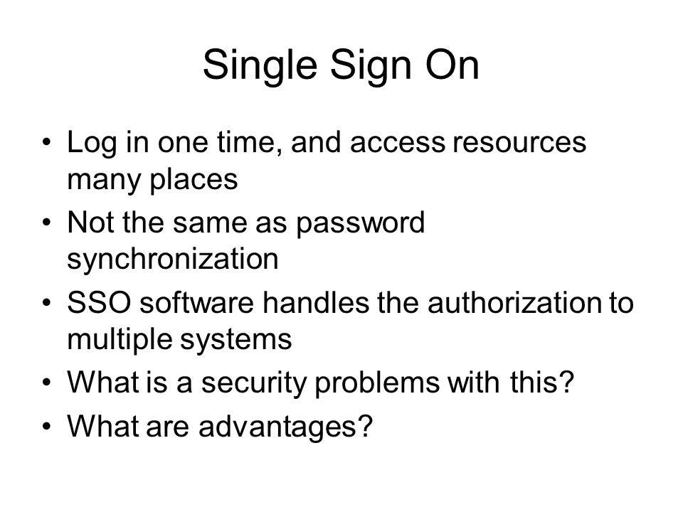 Single Sign On Log in one time, and access resources many places