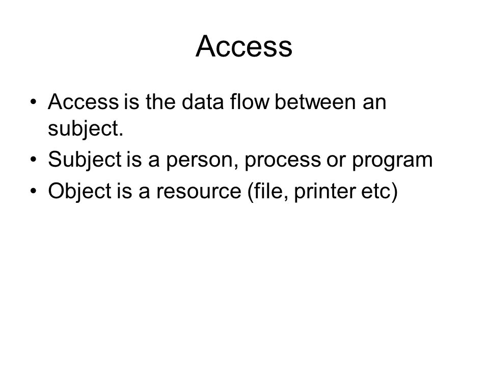 Access Access is the data flow between an subject.