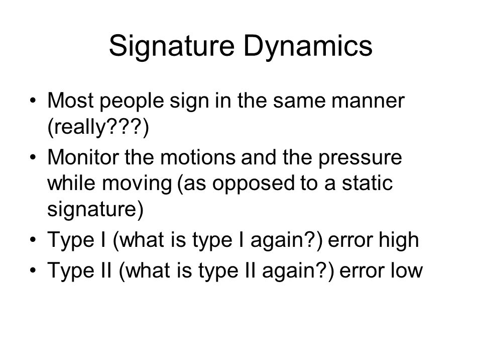 Signature Dynamics Most people sign in the same manner (really )