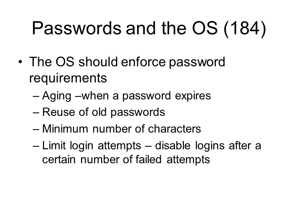 Passwords and the OS (184) The OS should enforce password requirements