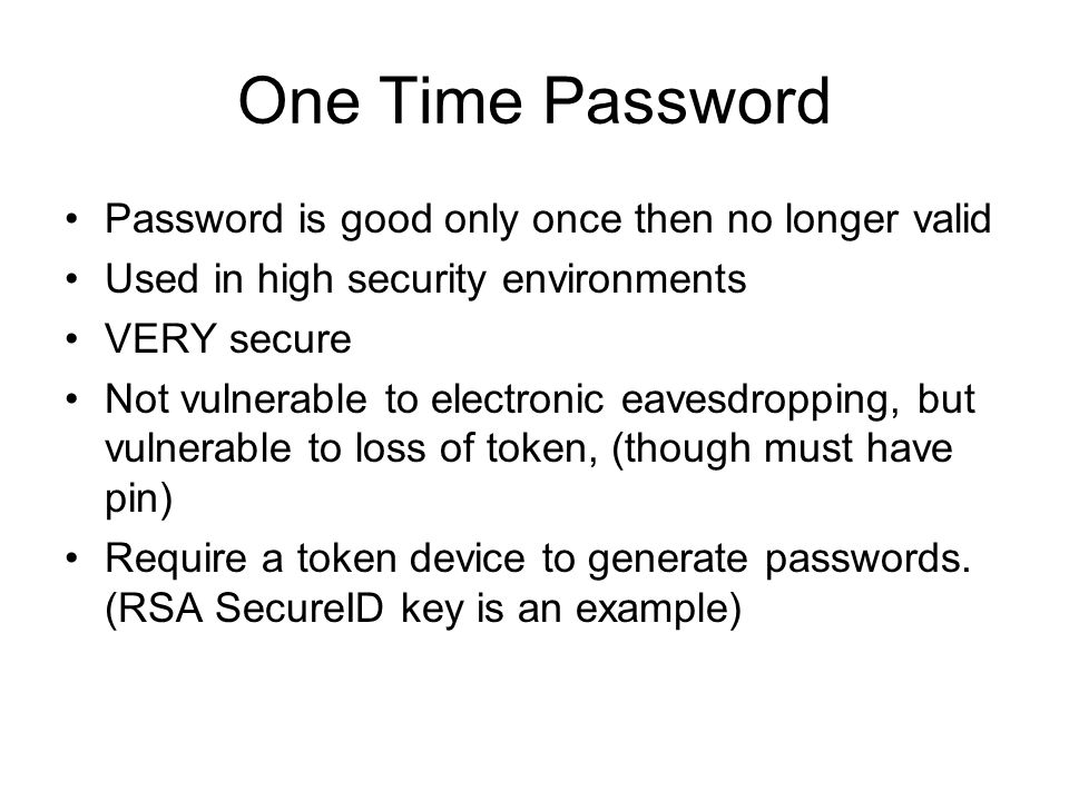 One Time Password Password is good only once then no longer valid