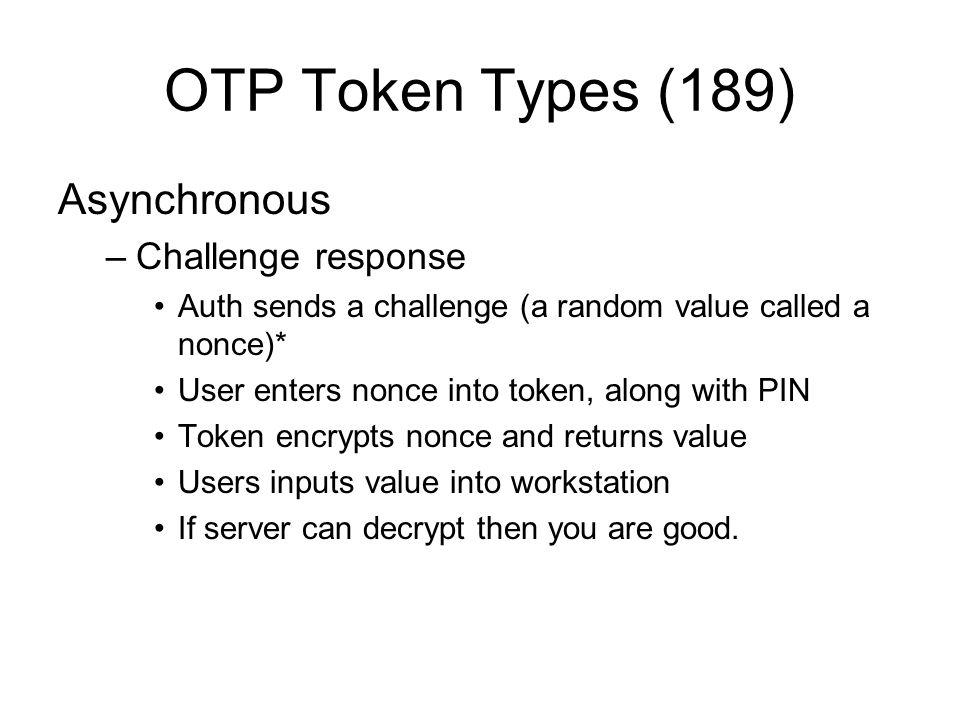 OTP Token Types (189) Asynchronous Challenge response