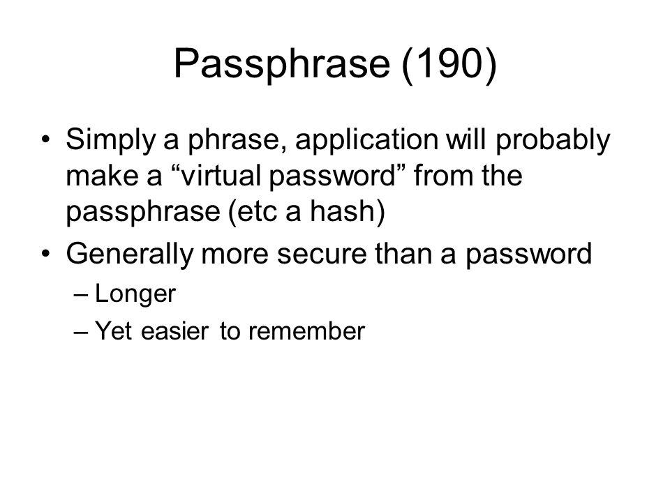 Passphrase (190) Simply a phrase, application will probably make a virtual password from the passphrase (etc a hash)