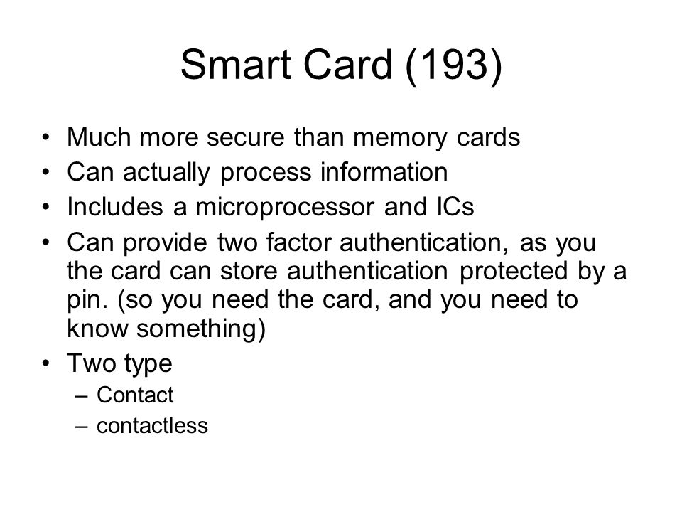 Smart Card (193) Much more secure than memory cards