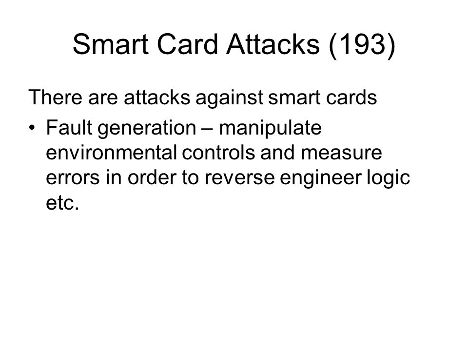 Smart Card Attacks (193) There are attacks against smart cards