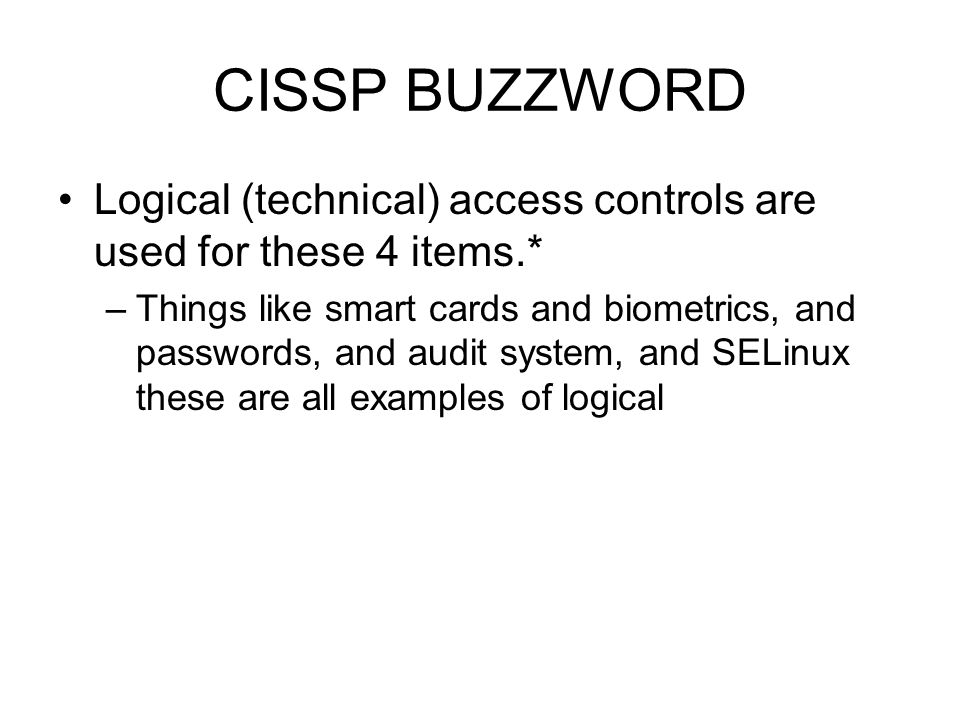 CISSP BUZZWORD Logical (technical) access controls are used for these 4 items.*