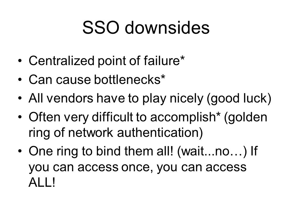 SSO downsides Centralized point of failure* Can cause bottlenecks*