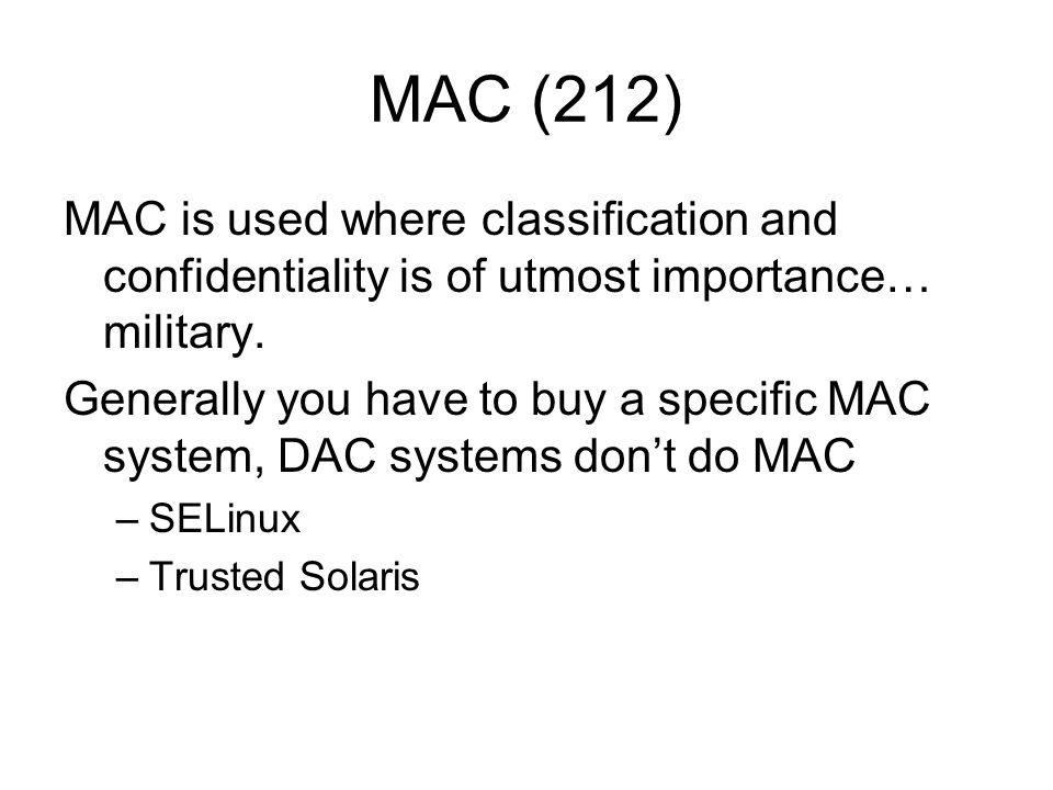 MAC (212) MAC is used where classification and confidentiality is of utmost importance… military.