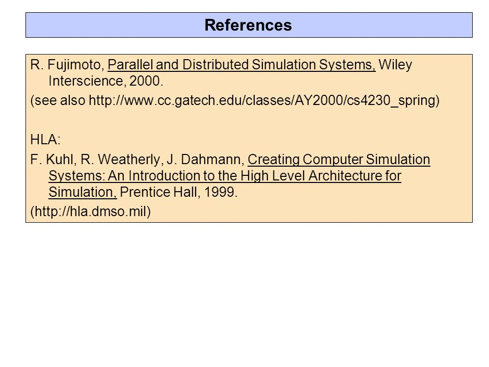 References R. Fujimoto, Parallel and Distributed Simulation Systems, Wiley Interscience, 2000.