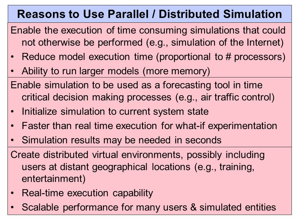 Reasons to Use Parallel / Distributed Simulation