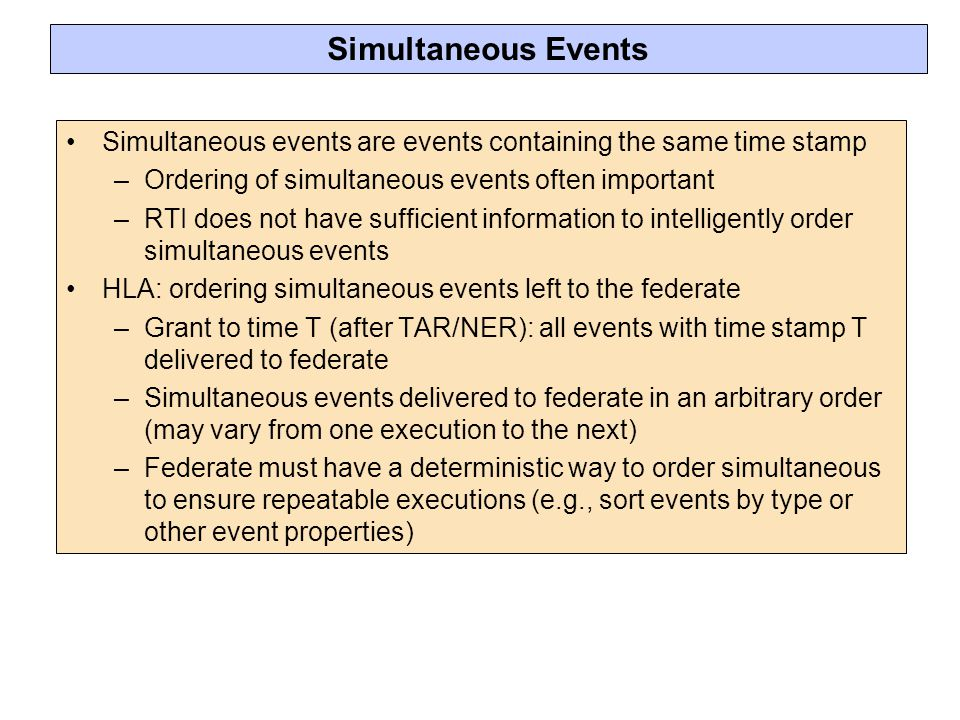 Simultaneous Events Simultaneous events are events containing the same time stamp. Ordering of simultaneous events often important.