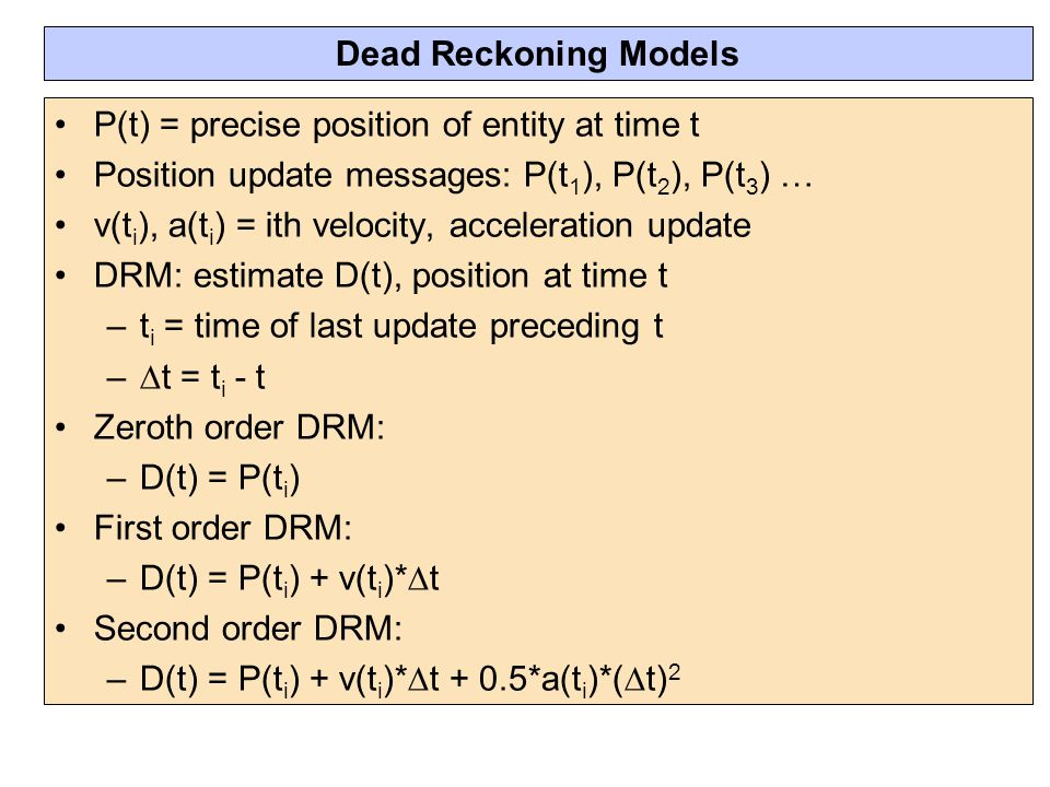 Dead Reckoning Models P(t) = precise position of entity at time t. Position update messages: P(t1), P(t2), P(t3) …