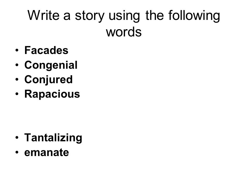 Write a story using the following words