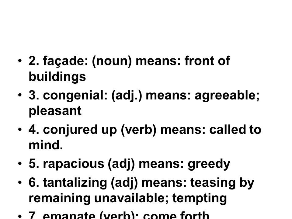 2. façade: (noun) means: front of buildings