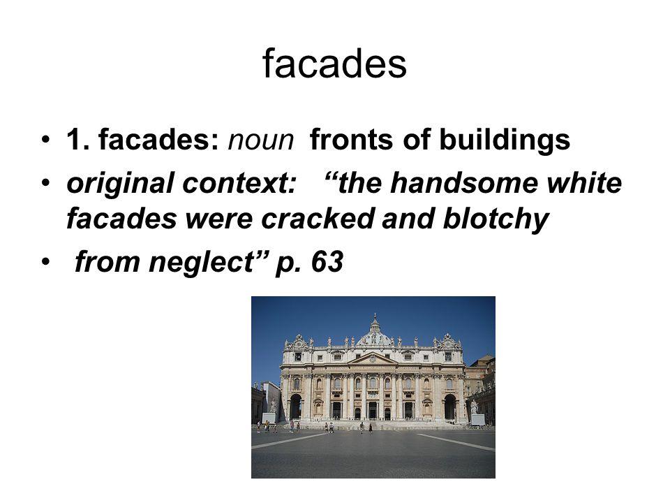 facades 1. facades: noun fronts of buildings