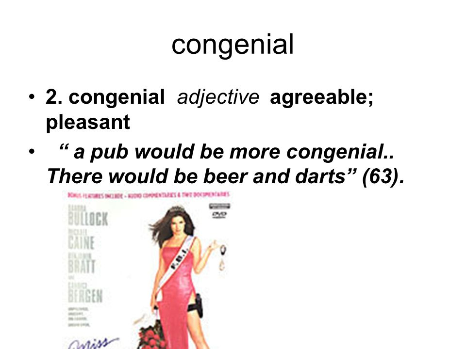 congenial 2. congenial adjective agreeable; pleasant