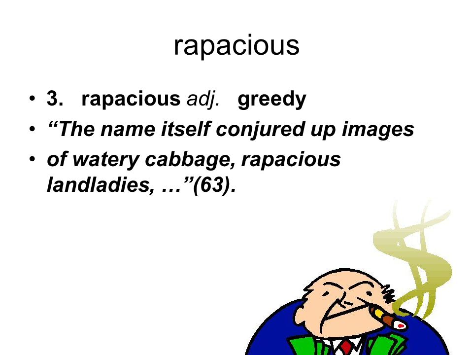 rapacious 3. rapacious adj. greedy The name itself conjured up images