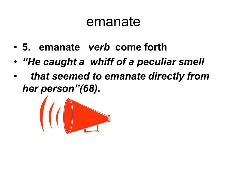 emanate 5. emanate verb come forth