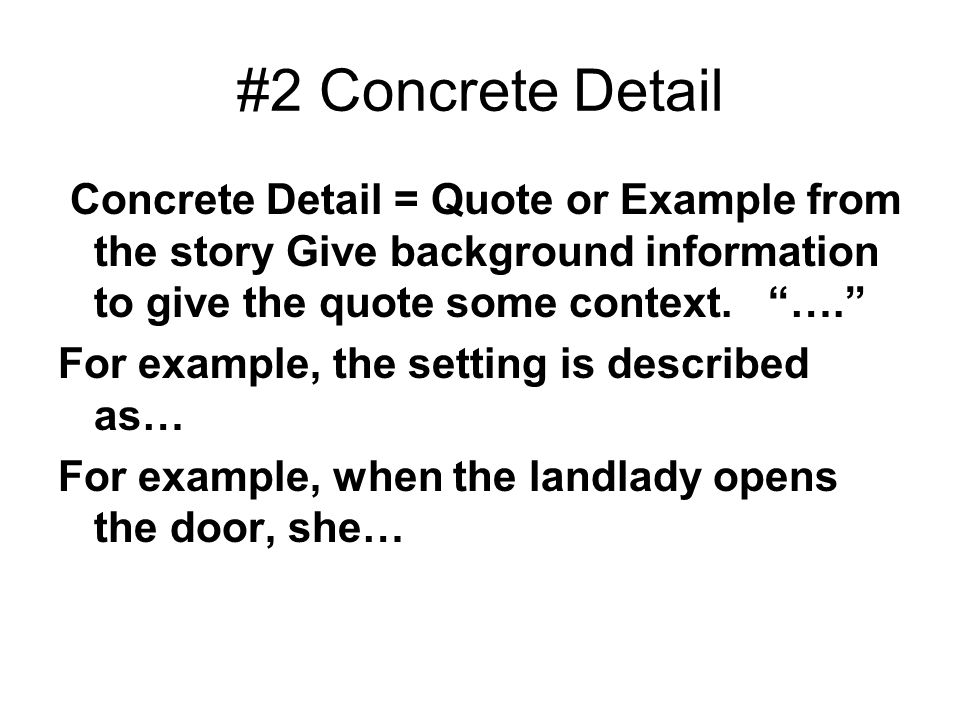 #2 Concrete Detail Concrete Detail = Quote or Example from the story Give background information to give the quote some context. ….