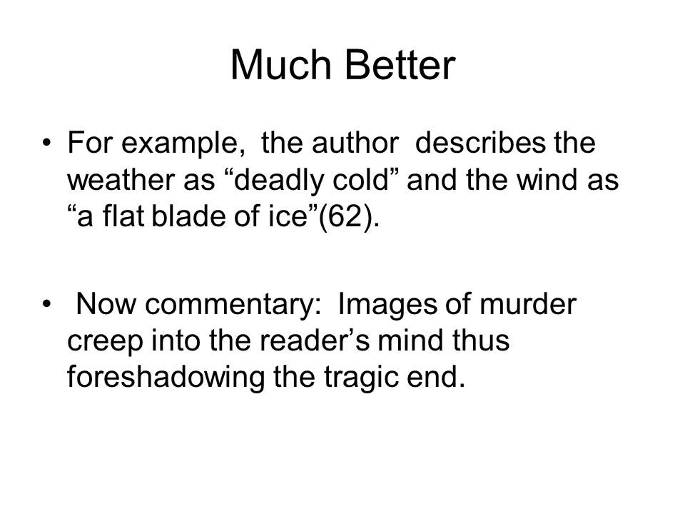 Much Better For example, the author describes the weather as deadly cold and the wind as a flat blade of ice (62).
