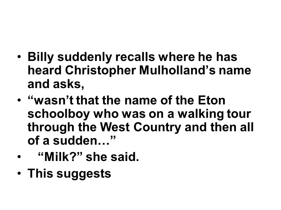Billy suddenly recalls where he has heard Christopher Mulholland's name and asks,