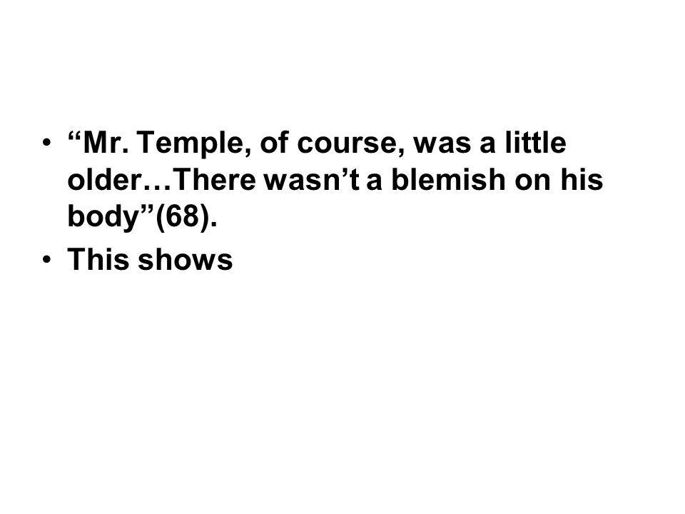 Mr. Temple, of course, was a little older…There wasn't a blemish on his body (68).