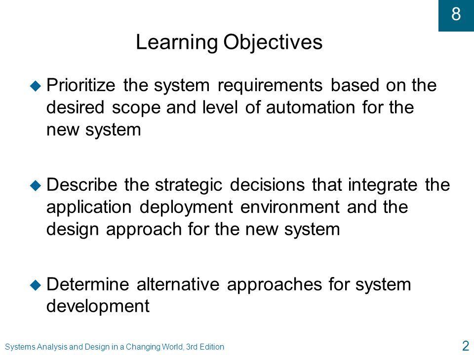 Learning Objectives Prioritize the system requirements based on the desired scope and level of automation for the new system.