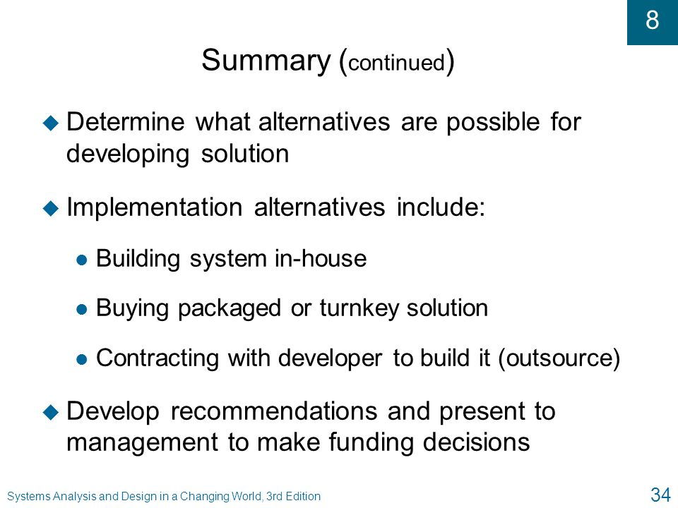 Summary (continued) Determine what alternatives are possible for developing solution. Implementation alternatives include: