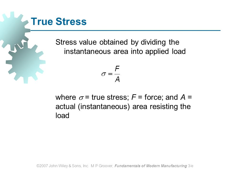 True Stress Stress value obtained by dividing the instantaneous area into applied load.