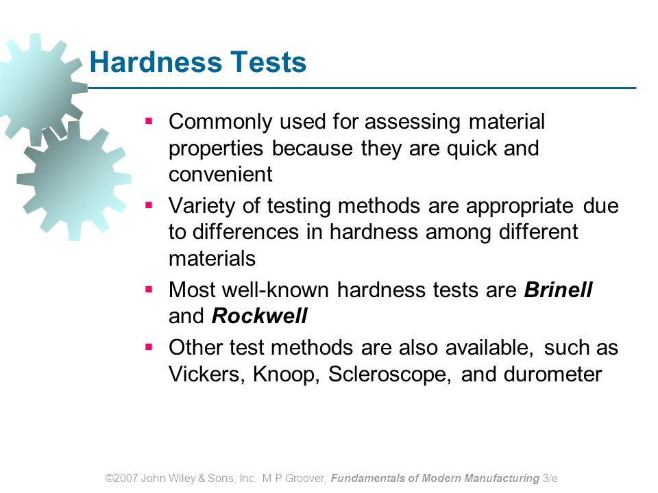Hardness Tests Commonly used for assessing material properties because they are quick and convenient.