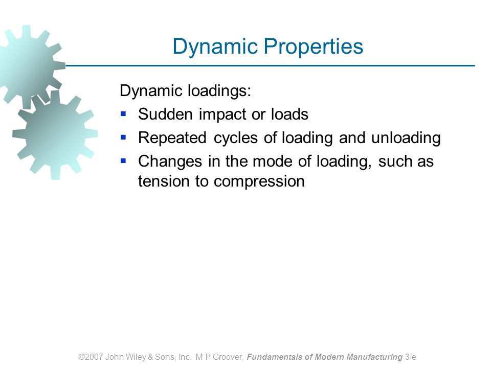 Dynamic Properties Dynamic loadings: Sudden impact or loads