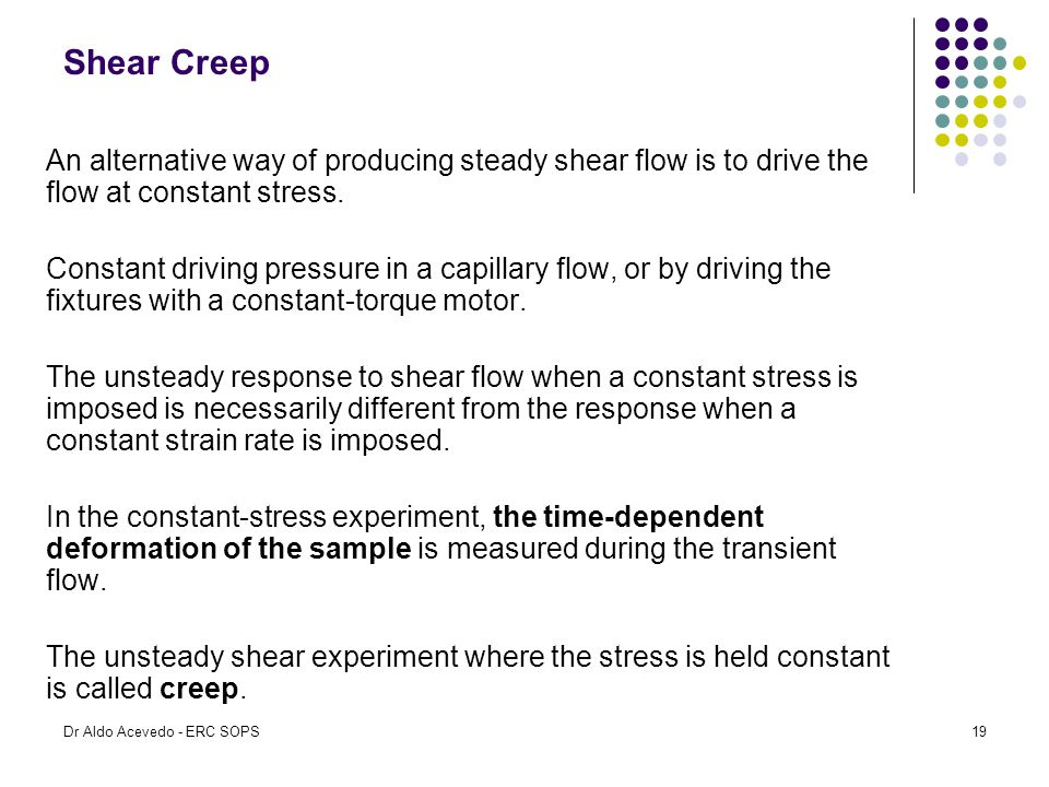 Shear Creep An alternative way of producing steady shear flow is to drive the flow at constant stress.