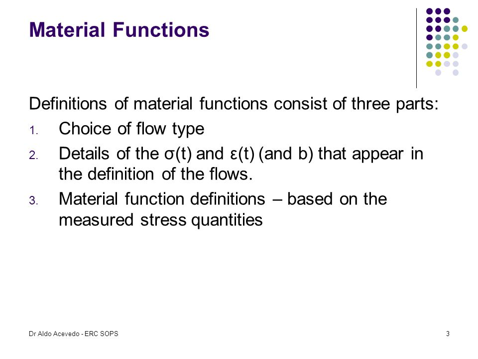 Material Functions Definitions of material functions consist of three parts: Choice of flow type.