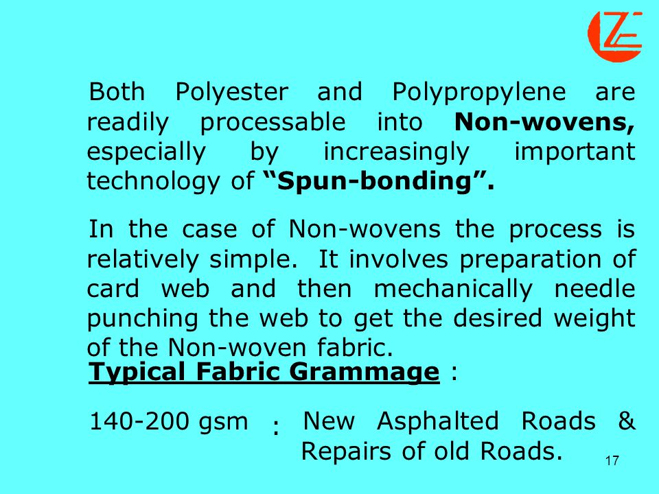 Both Polyester and Polypropylene are readily processable into Non-wovens, especially by increasingly important technology of Spun-bonding .