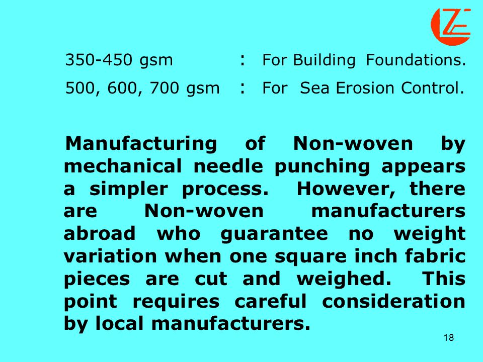 350-450 gsm : For Building Foundations. 500, 600, 700 gsm. : For Sea Erosion Control.