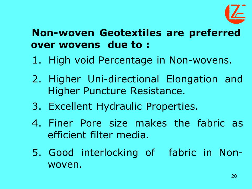 Non-woven Geotextiles are preferred over wovens due to :