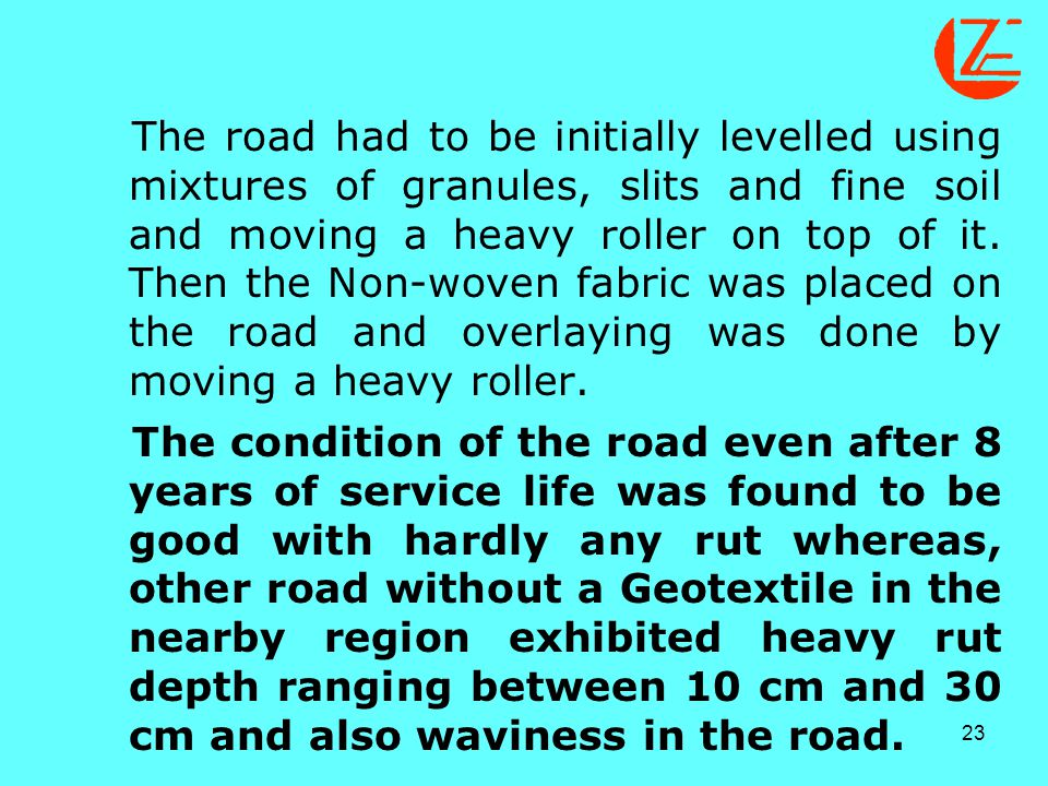 The road had to be initially levelled using mixtures of granules, slits and fine soil and moving a heavy roller on top of it. Then the Non-woven fabric was placed on the road and overlaying was done by moving a heavy roller.