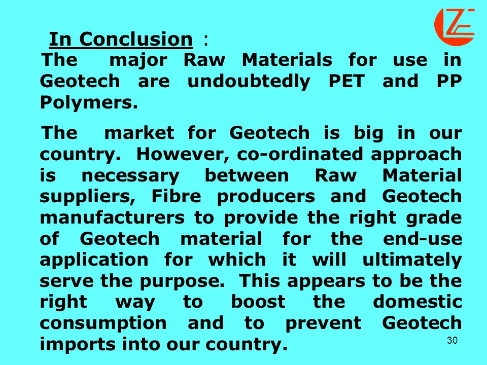 In Conclusion : The major Raw Materials for use in Geotech are undoubtedly PET and PP Polymers.