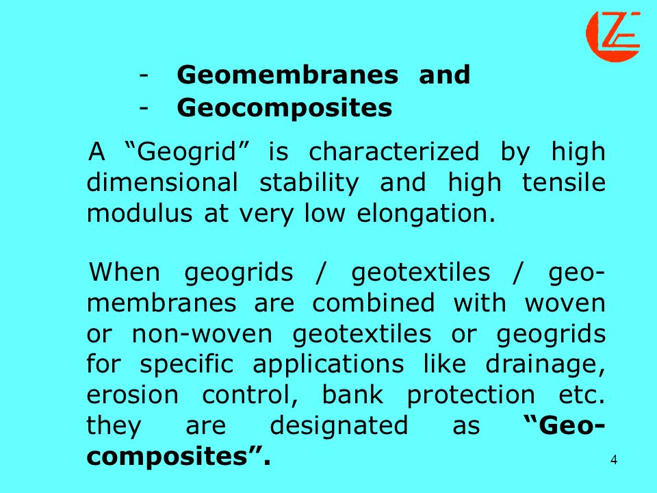 - Geomembranes and. - Geocomposites. A Geogrid is characterized by high dimensional stability and high tensile modulus at very low elongation.