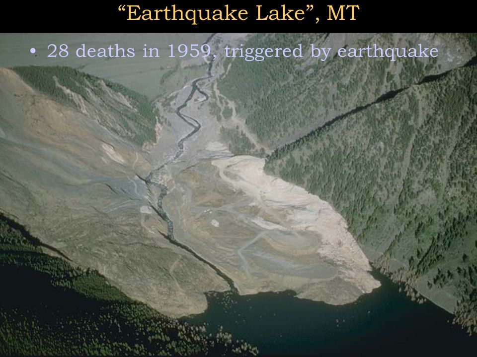 Earthquake Lake , MT 28 deaths in 1959, triggered by earthquake