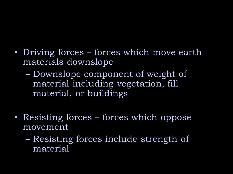 Driving forces – forces which move earth materials downslope