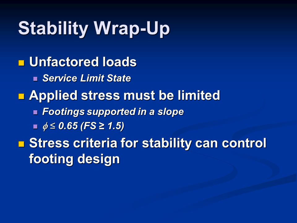 Stability Wrap-Up Unfactored loads Applied stress must be limited