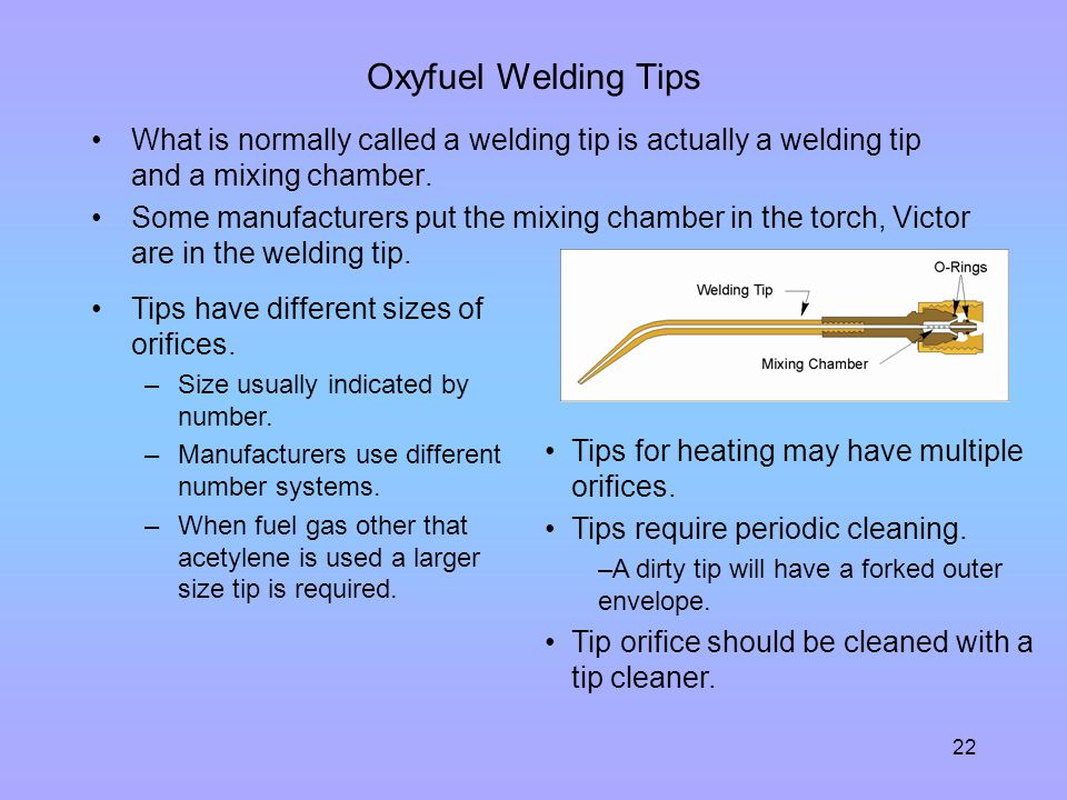 Oxyfuel Welding Tips What is normally called a welding tip is actually a welding tip and a mixing chamber.