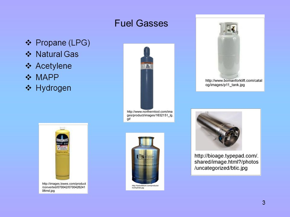 Fuel Gasses Propane (LPG) Natural Gas Acetylene MAPP Hydrogen Propane