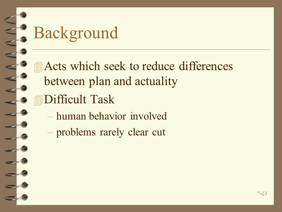 Background Acts which seek to reduce differences between plan and actuality. Difficult Task. human behavior involved.