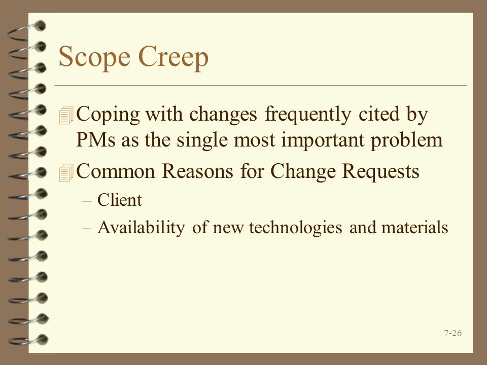 Scope Creep Coping with changes frequently cited by PMs as the single most important problem. Common Reasons for Change Requests.